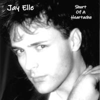 Jay Elle - Short Of A Heartache
